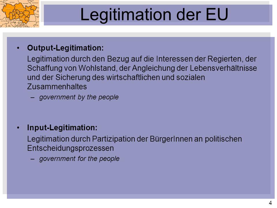 4 Legitimation der EU Output-Legitimation: Legitimation durch den Bezug auf die Interessen der Regierten, der Schaffung von Wohlstand, der Angleichung