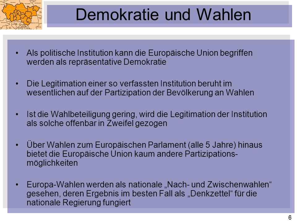 6 Demokratie und Wahlen Als politische Institution kann die Europäische Union begriffen werden als repräsentative Demokratie Die Legitimation einer so