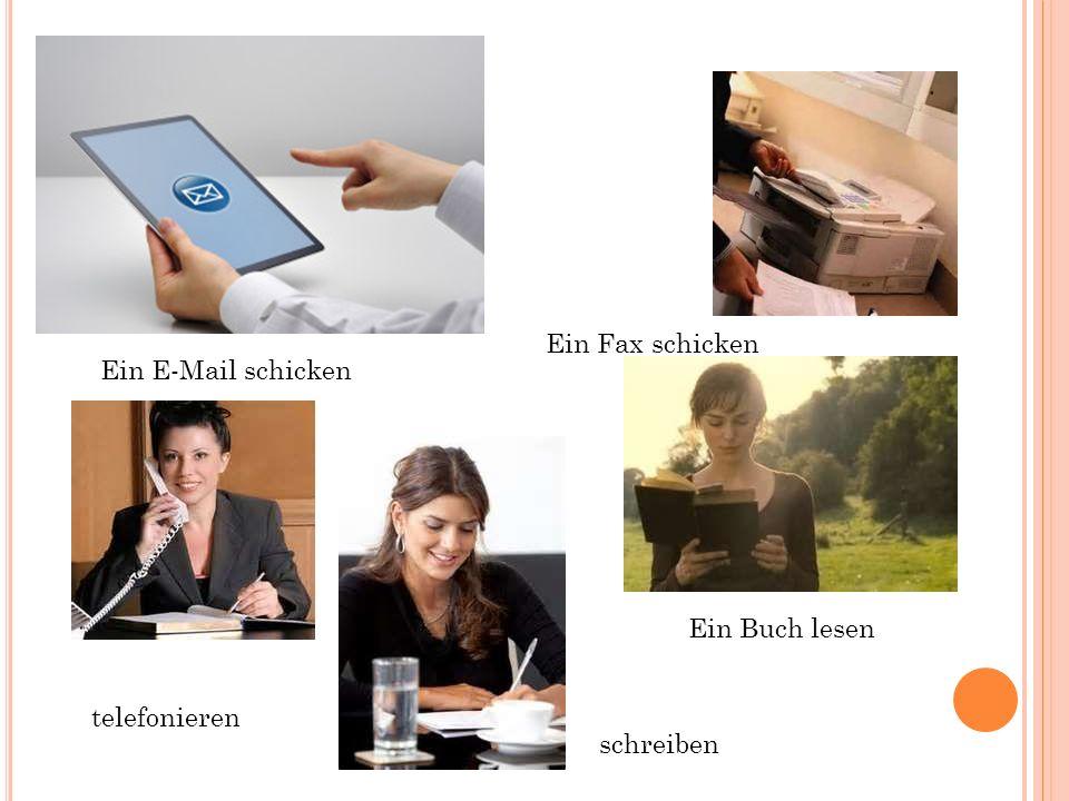Ein E-Mail schicken telefonieren schreiben Ein Buch lesen Ein Fax schicken