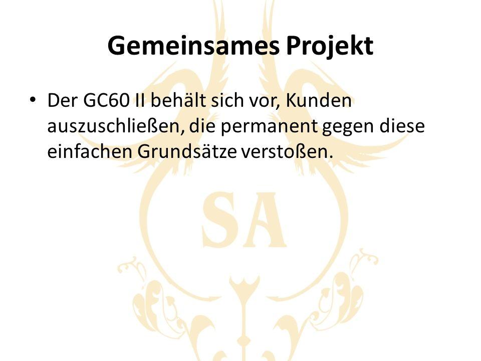 Gemeinsames Projekt Der GC60 II behält sich vor, Kunden auszuschließen, die permanent gegen diese einfachen Grundsätze verstoßen.