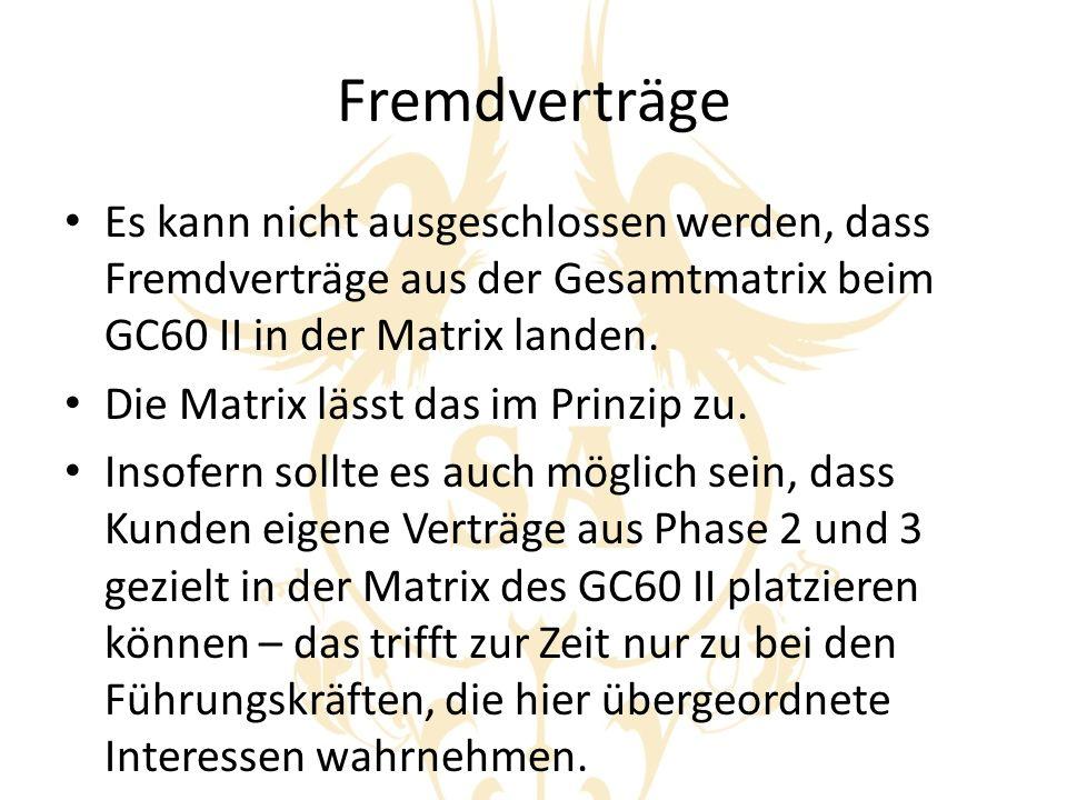 Fremdverträge Es kann nicht ausgeschlossen werden, dass Fremdverträge aus der Gesamtmatrix beim GC60 II in der Matrix landen.