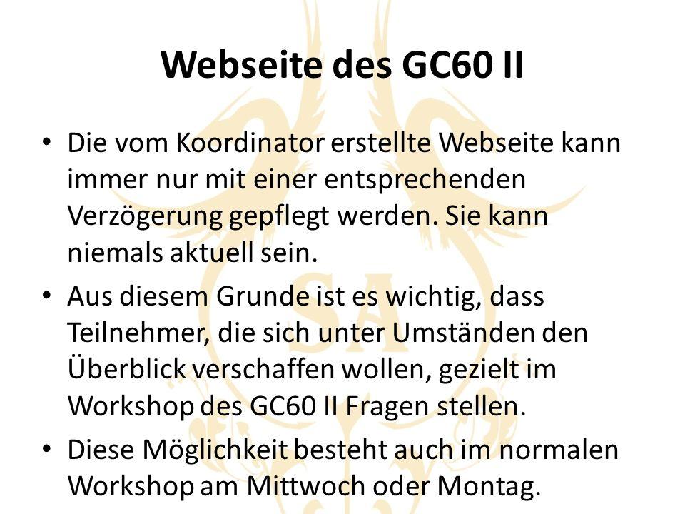 Webseite des GC60 II Die vom Koordinator erstellte Webseite kann immer nur mit einer entsprechenden Verzögerung gepflegt werden. Sie kann niemals aktu