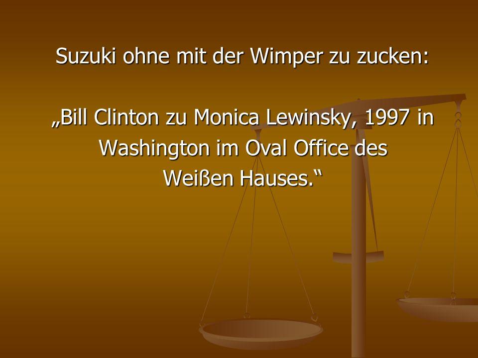Suzuki ohne mit der Wimper zu zucken: Bill Clinton zu Monica Lewinsky, 1997 in Washington im Oval Office des Weißen Hauses.