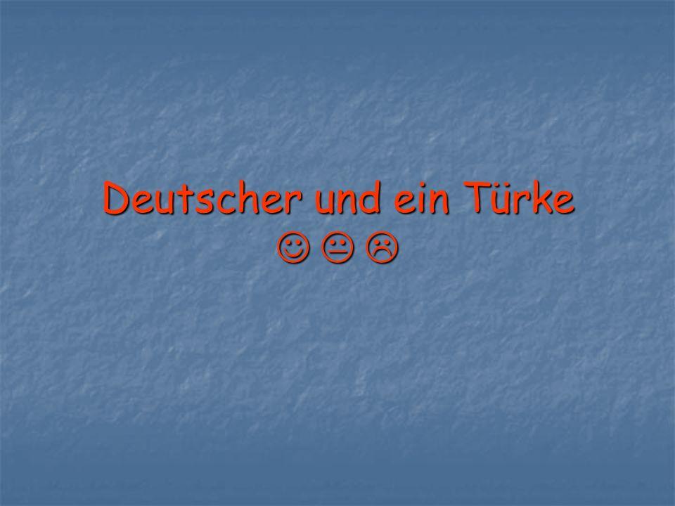Deutscher und ein Türke Deutscher und ein Türke