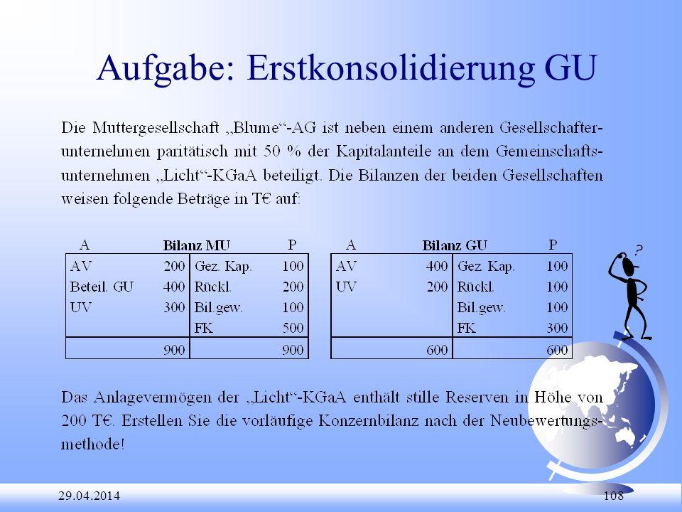 29.04.2014 108 Aufgabe: Erstkonsolidierung GU