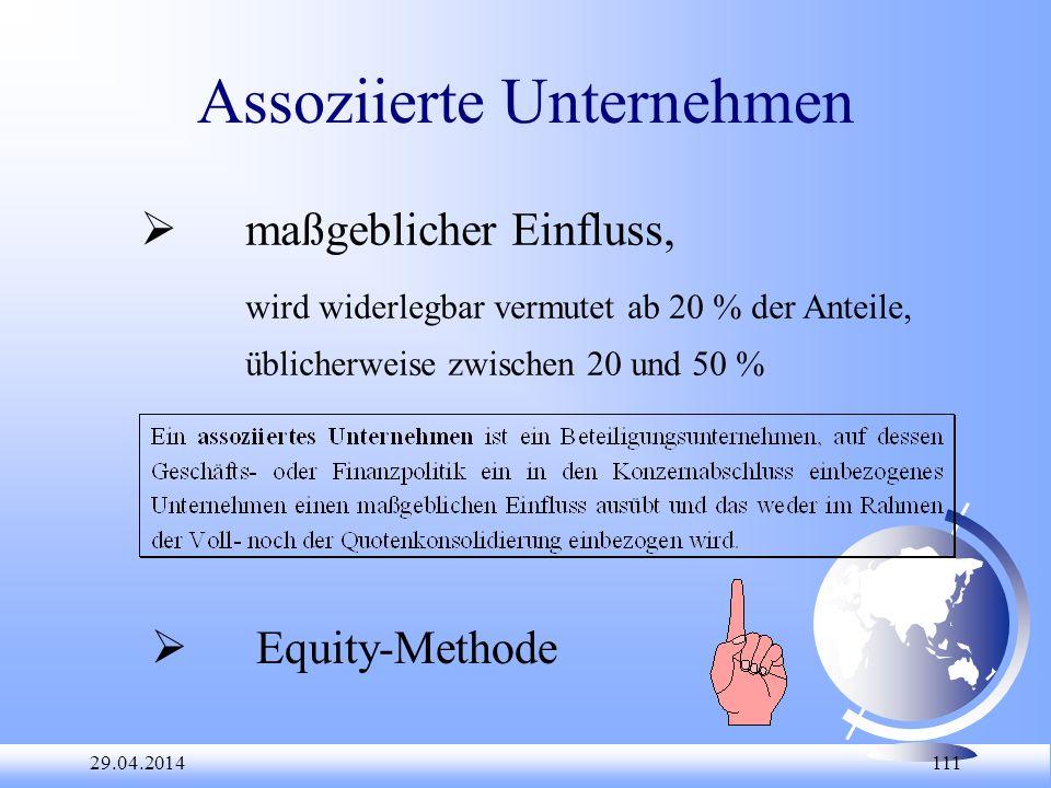 29.04.2014 111 Assoziierte Unternehmen maßgeblicher Einfluss, wird widerlegbar vermutet ab 20 % der Anteile, üblicherweise zwischen 20 und 50 % Equity