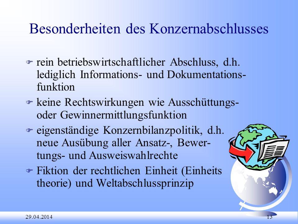 29.04.2014 13 Besonderheiten des Konzernabschlusses F rein betriebswirtschaftlicher Abschluss, d.h. lediglich Informations- und Dokumentations- funkti