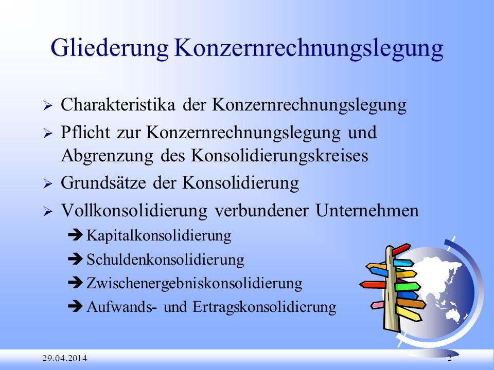29.04.2014 13 Besonderheiten des Konzernabschlusses F rein betriebswirtschaftlicher Abschluss, d.h.