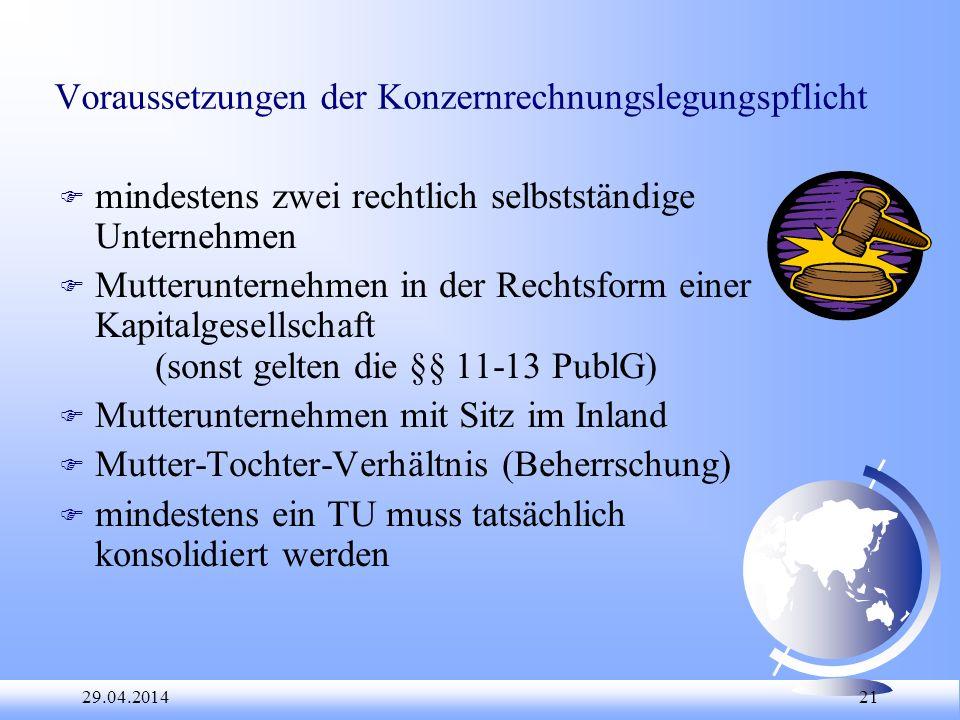 29.04.2014 21 Voraussetzungen der Konzernrechnungslegungspflicht F mindestens zwei rechtlich selbstständige Unternehmen F Mutterunternehmen in der Rec