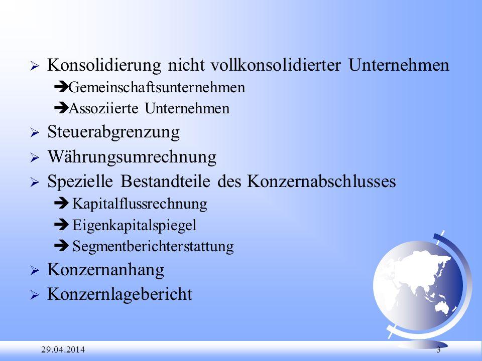 29.04.2014 3 Konsolidierung nicht vollkonsolidierter Unternehmen èGemeinschaftsunternehmen èAssoziierte Unternehmen Steuerabgrenzung Währungsumrechnun