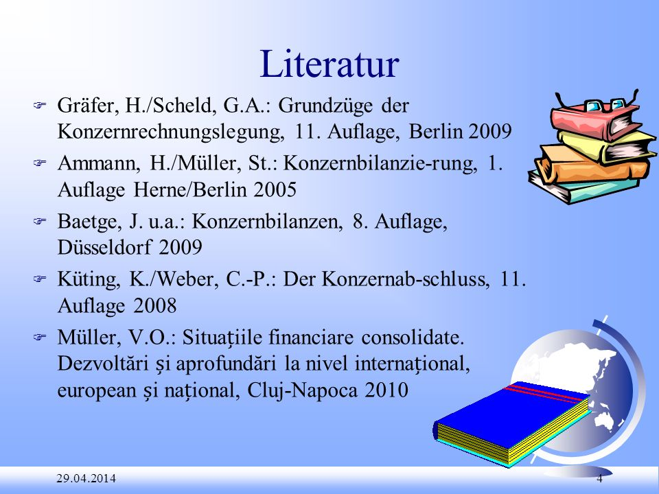 29.04.2014 4 Literatur F Gräfer, H./Scheld, G.A.: Grundzüge der Konzernrechnungslegung, 11. Auflage, Berlin 2009 F Ammann, H./Müller, St.: Konzernbila