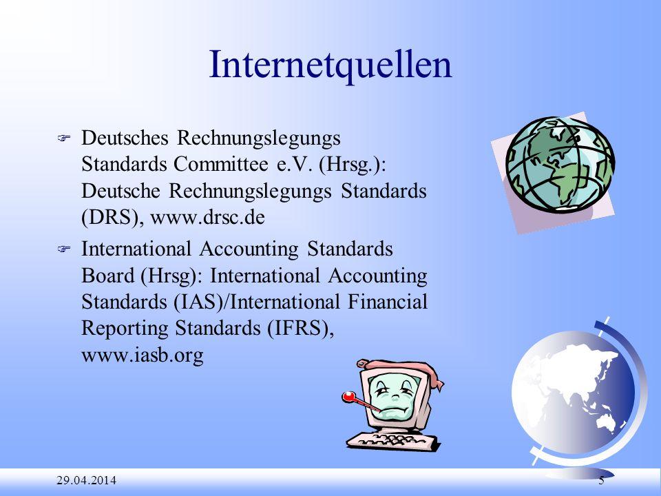 29.04.2014 5 Internetquellen F Deutsches Rechnungslegungs Standards Committee e.V. (Hrsg.): Deutsche Rechnungslegungs Standards (DRS), www.drsc.de F I