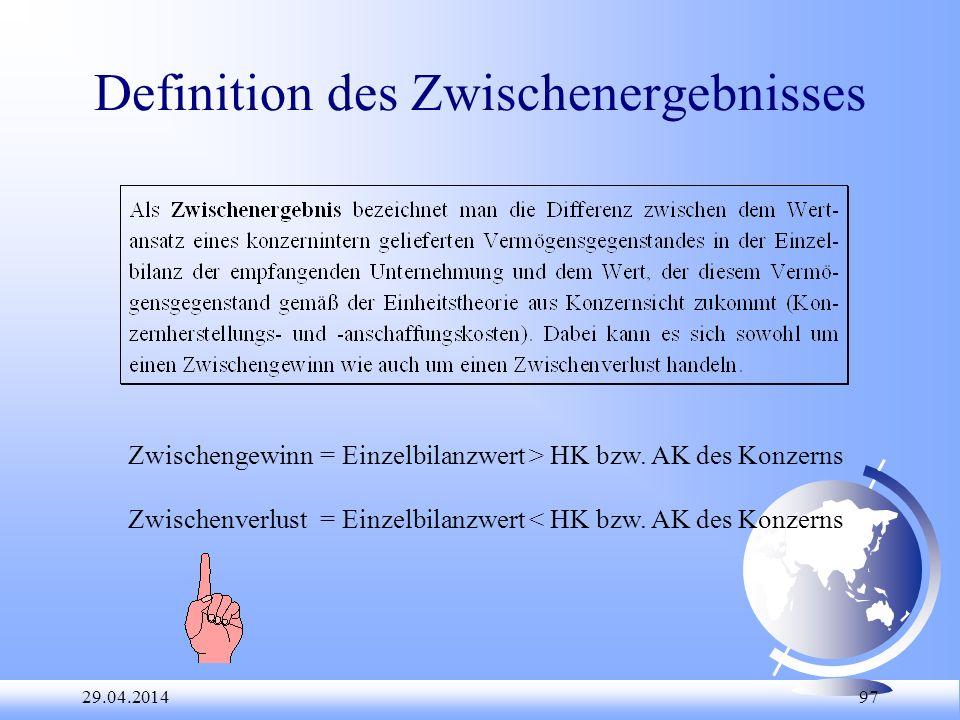 29.04.2014 97 Definition des Zwischenergebnisses Zwischengewinn= Einzelbilanzwert > HK bzw. AK des Konzerns Zwischenverlust= Einzelbilanzwert < HK bzw