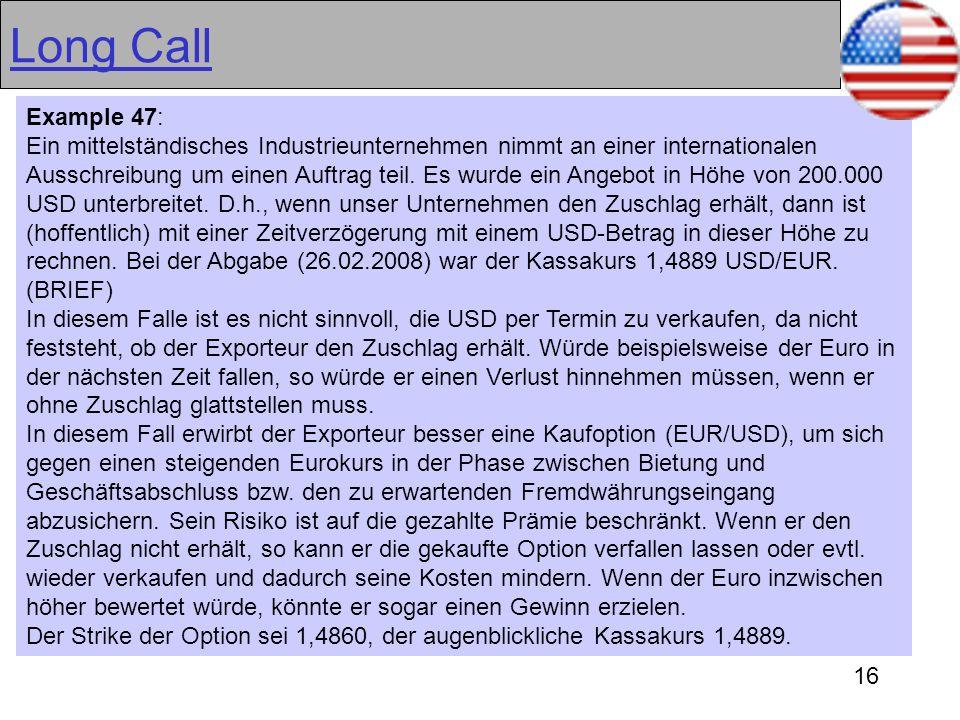 16 Long Call Example 47: Ein mittelständisches Industrieunternehmen nimmt an einer internationalen Ausschreibung um einen Auftrag teil. Es wurde ein A