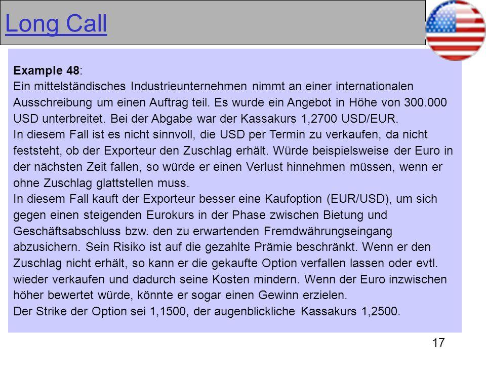 17 Long Call Example 48: Ein mittelständisches Industrieunternehmen nimmt an einer internationalen Ausschreibung um einen Auftrag teil. Es wurde ein A