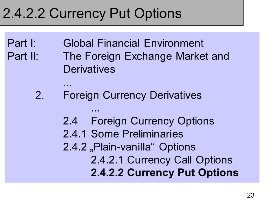 23 Part I:Global Financial Environment Part II:The Foreign Exchange Market and Derivatives... 2.Foreign Currency Derivatives... 2.4Foreign Currency Op