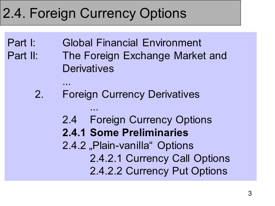 3 Part I:Global Financial Environment Part II:The Foreign Exchange Market and Derivatives... 2.Foreign Currency Derivatives... 2.4Foreign Currency Opt