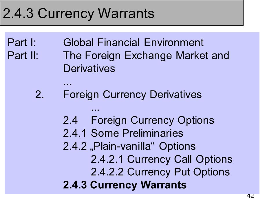 42 Part I:Global Financial Environment Part II:The Foreign Exchange Market and Derivatives... 2.Foreign Currency Derivatives... 2.4Foreign Currency Op