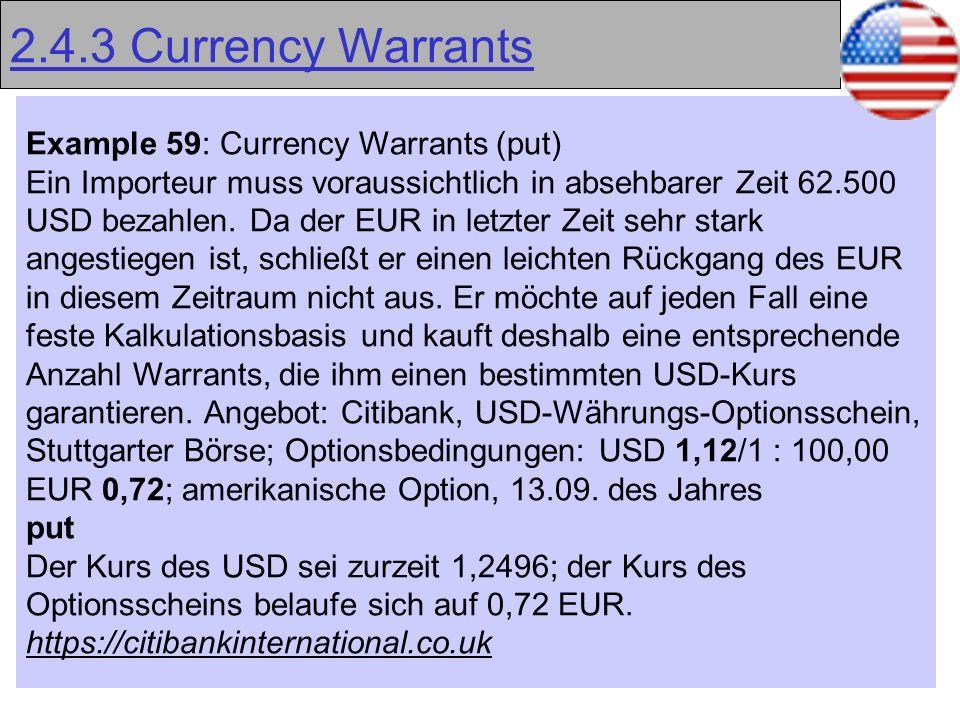 45 2.4.3 Currency Warrants Example 59: Currency Warrants (put) Ein Importeur muss voraussichtlich in absehbarer Zeit 62.500 USD bezahlen. Da der EUR i