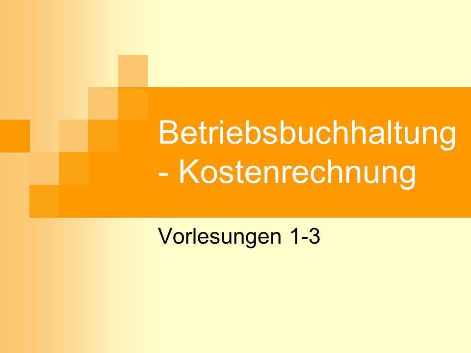 Betriebsbuchhaltung - Kostenrechnung Vorlesungen 1-3