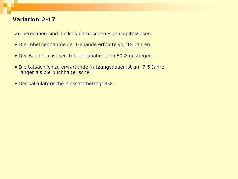 Variation 2-17 Zu berechnen sind die kalkulatorischen Eigenkapitalzinsen. Die Inbetriebnahme der Gebäude erfolgte vor 15 Jahren. Der Bauindex ist seit