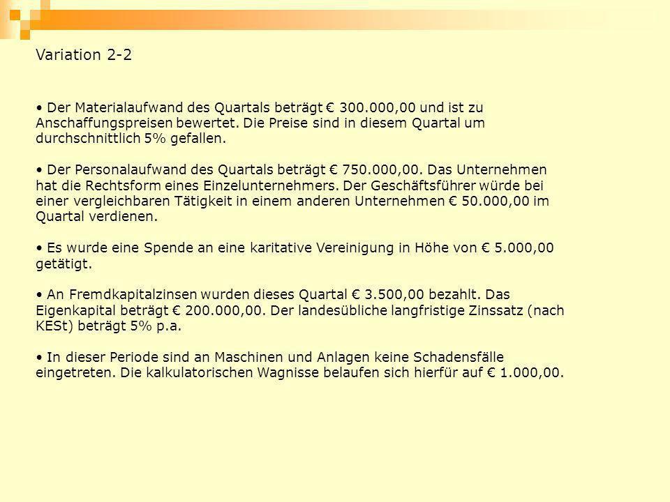 Variation 2-2 Der Materialaufwand des Quartals beträgt 300.000,00 und ist zu Anschaffungspreisen bewertet. Die Preise sind in diesem Quartal um durchs