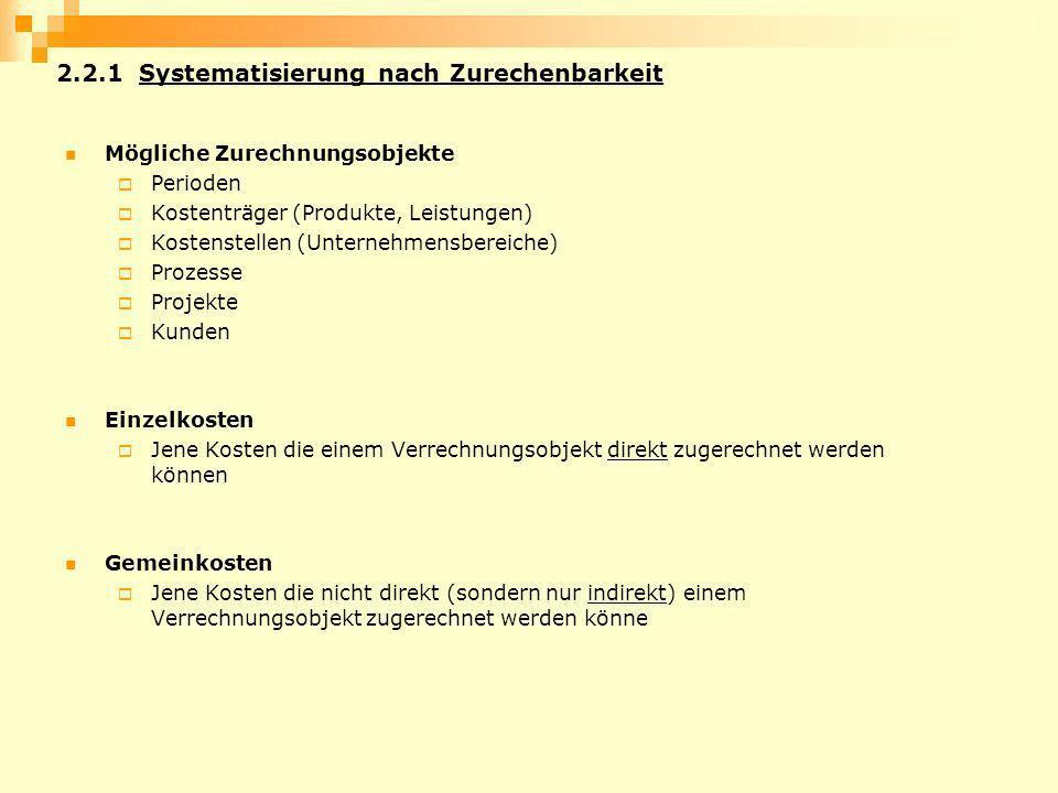 2.2.1 Systematisierung nach Zurechenbarkeit Mögliche Zurechnungsobjekte Perioden Kostenträger (Produkte, Leistungen) Kostenstellen (Unternehmensbereic