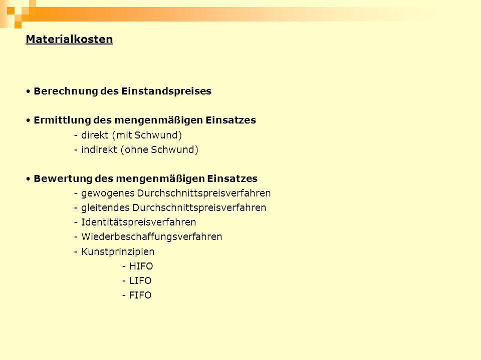 Materialkosten Berechnung des Einstandspreises Ermittlung des mengenmäßigen Einsatzes - direkt (mit Schwund) - indirekt (ohne Schwund) Bewertung des m