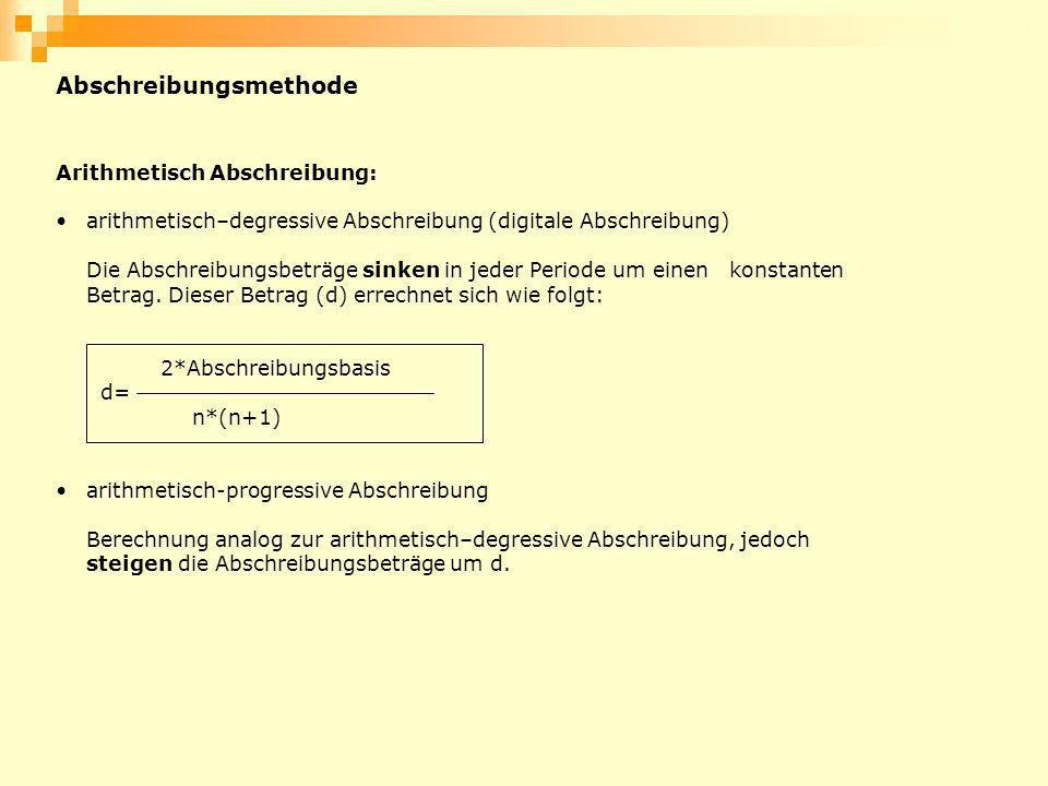 Abschreibungsmethode Arithmetisch Abschreibung: arithmetisch–degressive Abschreibung (digitale Abschreibung) Die Abschreibungsbeträge sinken in jeder