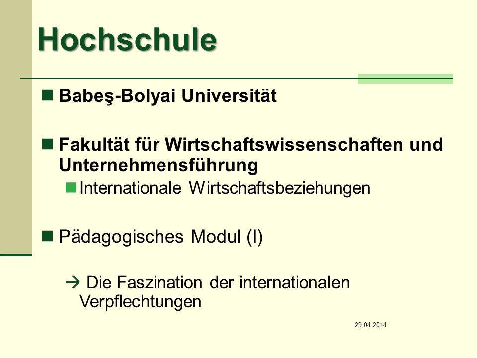 Hochschule Babeş-Bolyai Universität Fakultät für Wirtschaftswissenschaften und Unternehmensführung Internationale Wirtschaftsbeziehungen Pädagogisches Modul (I) Die Faszination der internationalen Verpflechtungen 29.04.2014