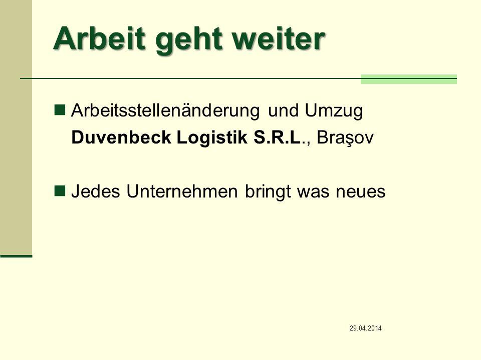 Arbeit geht weiter Arbeitsstellenänderung und Umzug Duvenbeck Logistik S.R.L., Braşov Jedes Unternehmen bringt was neues 29.04.2014