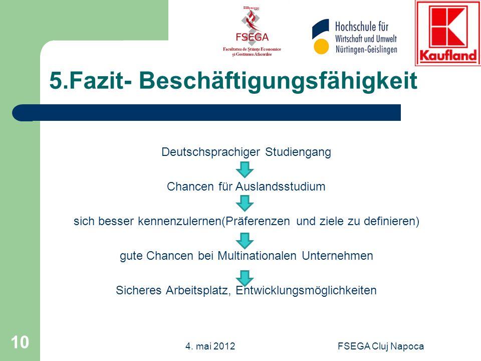 FSEGA Cluj Napoca 10 5.Fazit- Beschäftigungsfähigkeit Deutschsprachiger Studiengang Chancen für Auslandsstudium sich besser kennenzulernen(Präferenzen