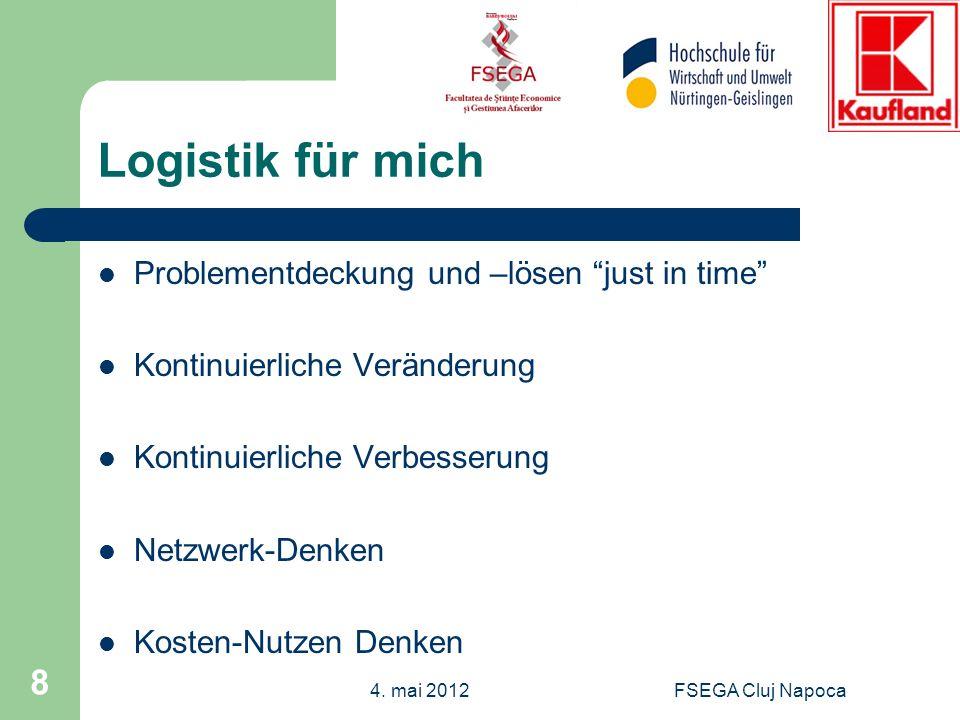 FSEGA Cluj Napoca 8 Logistik für mich Problementdeckung und –lösen just in time Kontinuierliche Veränderung Kontinuierliche Verbesserung Netzwerk-Denk