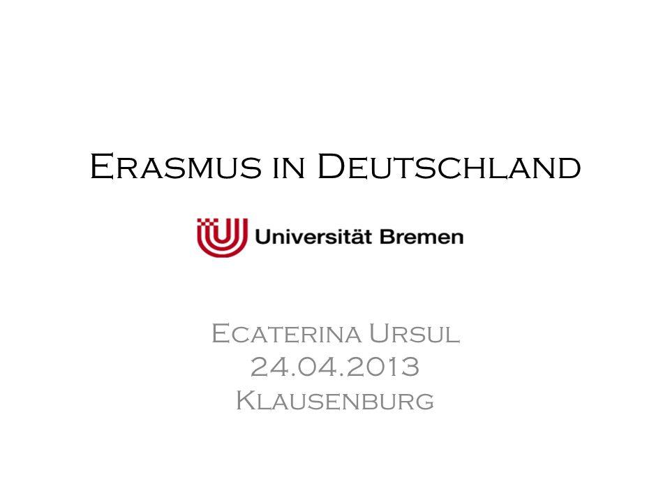 Erasmus in Deutschland Ecaterina Ursul 24.04.2013 Klausenburg
