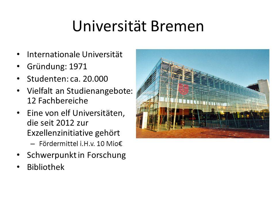 Universität Bremen Internationale Universität Gründung: 1971 Studenten: ca. 20.000 Vielfalt an Studienangebote: 12 Fachbereiche Eine von elf Universit