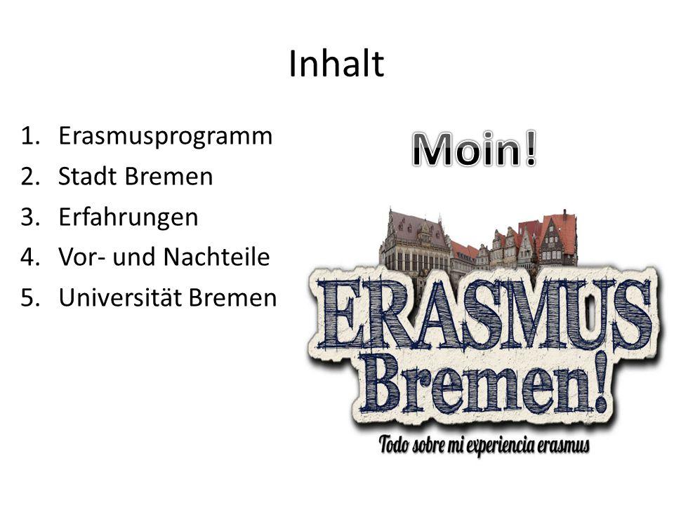 Inhalt 1.Erasmusprogramm 2.Stadt Bremen 3.Erfahrungen 4.Vor- und Nachteile 5.Universität Bremen