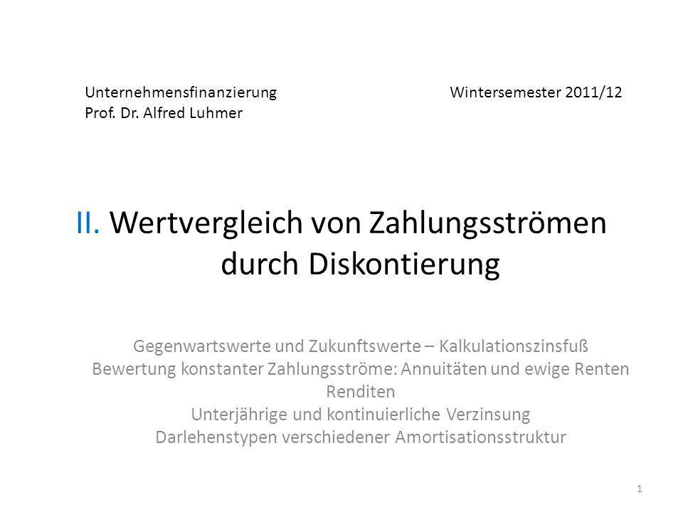 Unternehmensfinanzierung Wintersemester 2011/12 Prof. Dr. Alfred Luhmer II. Wertvergleich von Zahlungsströmen durch Diskontierung Gegenwartswerte und