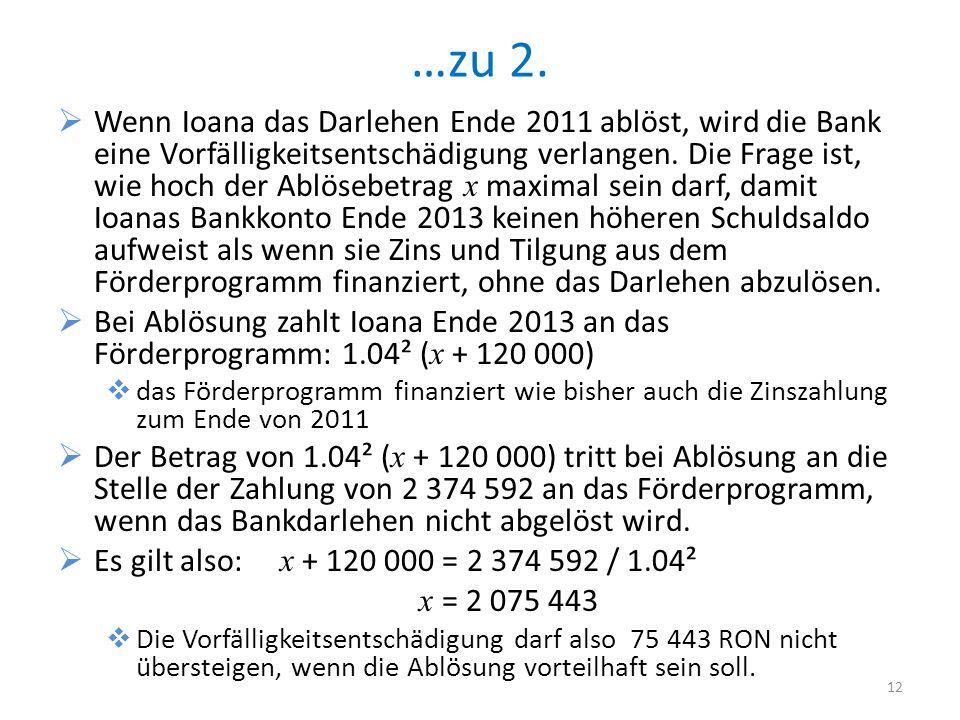 …zu 2. Wenn Ioana das Darlehen Ende 2011 ablöst, wird die Bank eine Vorfälligkeitsentschädigung verlangen. Die Frage ist, wie hoch der Ablösebetrag x