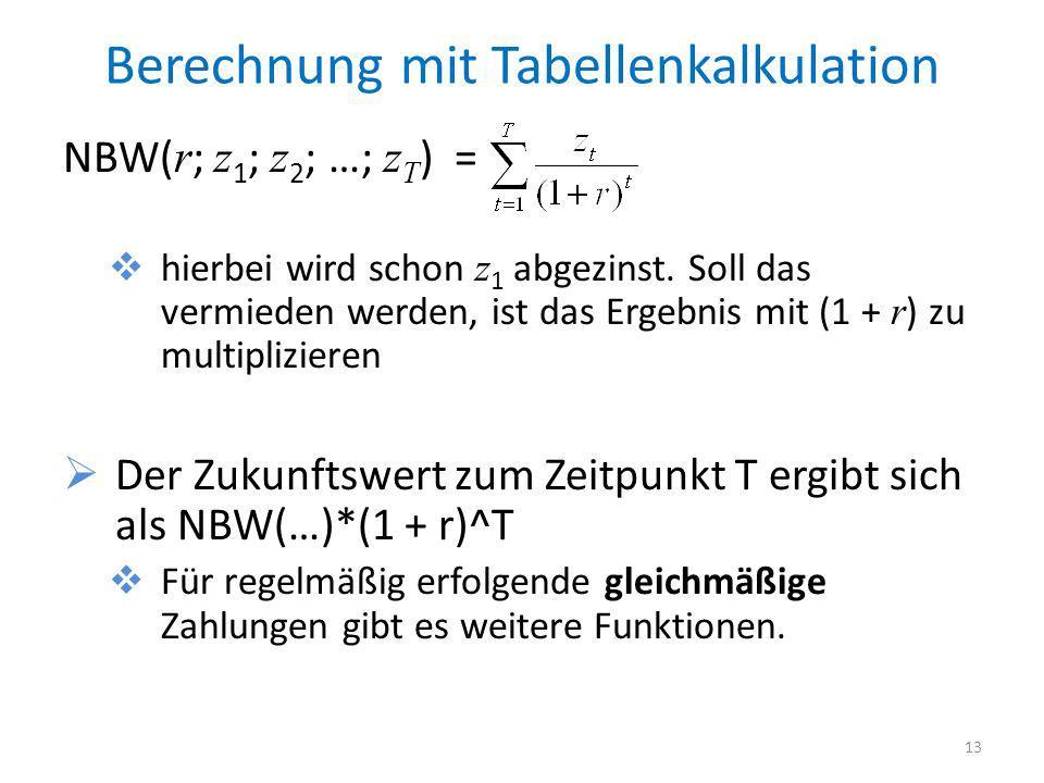 Berechnung mit Tabellenkalkulation NBW( r ; z 1 ; z 2 ; …; z T ) = hierbei wird schon z 1 abgezinst. Soll das vermieden werden, ist das Ergebnis mit (
