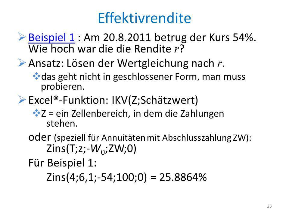 Effektivrendite Beispiel 1 : Am 20.8.2011 betrug der Kurs 54%. Wie hoch war die die Rendite r ? Beispiel 1 Ansatz: Lösen der Wertgleichung nach r. das