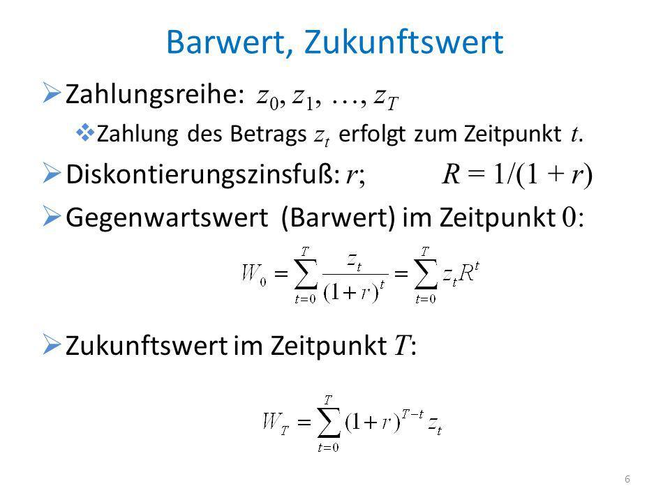 Barwert, Zukunftswert Zahlungsreihe: z 0, z 1, …, z T Zahlung des Betrags z t erfolgt zum Zeitpunkt t. Diskontierungszinsfuß: r; R = 1/(1 + r) Gegenwa