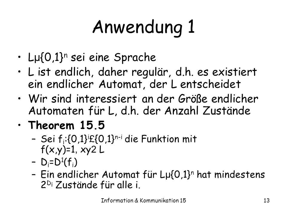 Information & Kommunikation 1513 Anwendung 1 L µ {0,1} n sei eine Sprache L ist endlich, daher regulär, d.h. es existiert ein endlicher Automat, der L