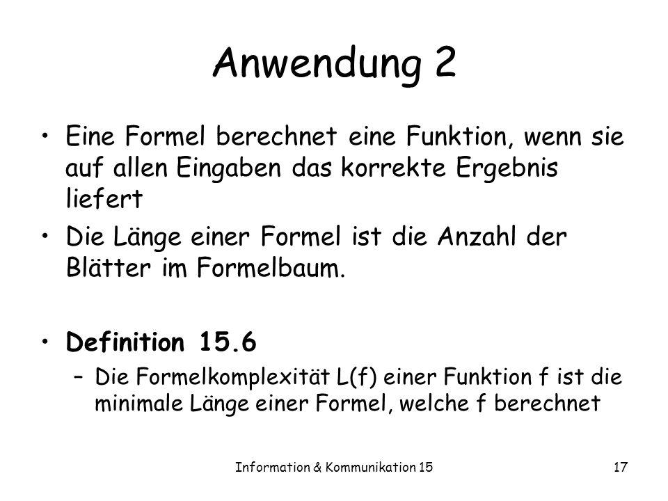 Information & Kommunikation 1517 Anwendung 2 Eine Formel berechnet eine Funktion, wenn sie auf allen Eingaben das korrekte Ergebnis liefert Die Länge