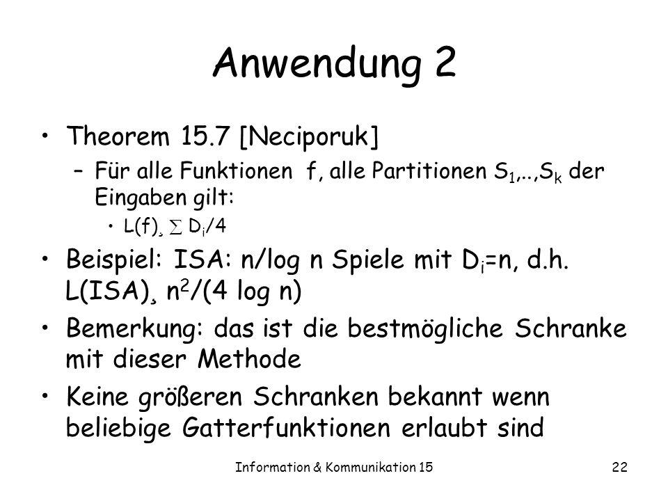 Information & Kommunikation 1522 Anwendung 2 Theorem 15.7 [Neciporuk] –Für alle Funktionen f, alle Partitionen S 1,..,S k der Eingaben gilt: L(f) ¸ D