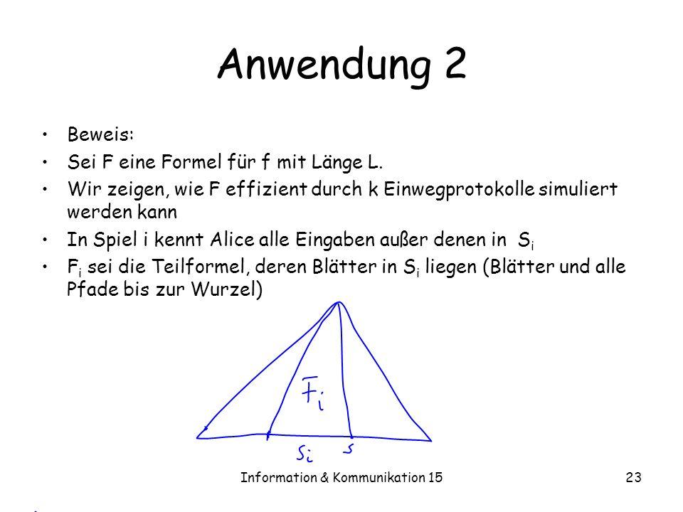 Information & Kommunikation 1523 Anwendung 2 Beweis: Sei F eine Formel für f mit Länge L. Wir zeigen, wie F effizient durch k Einwegprotokolle simulie