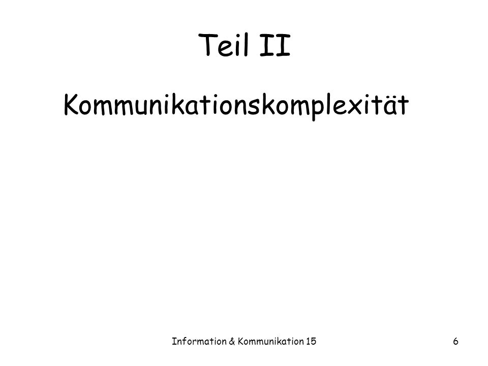 Information & Kommunikation 156 Teil II Kommunikationskomplexität