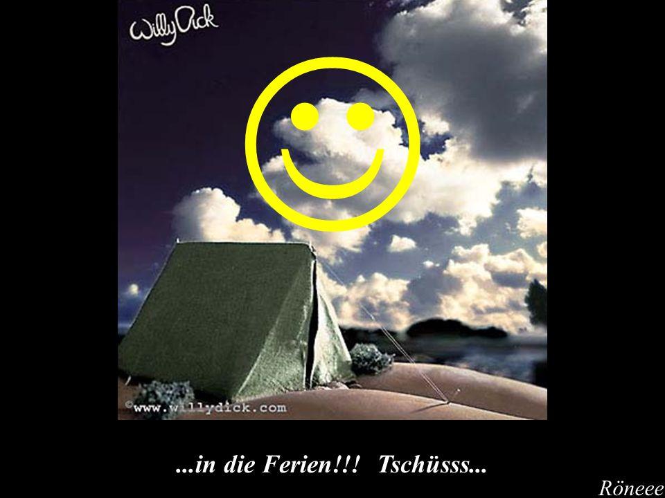 ...in die Ferien!!! Tschüsss... Röneee