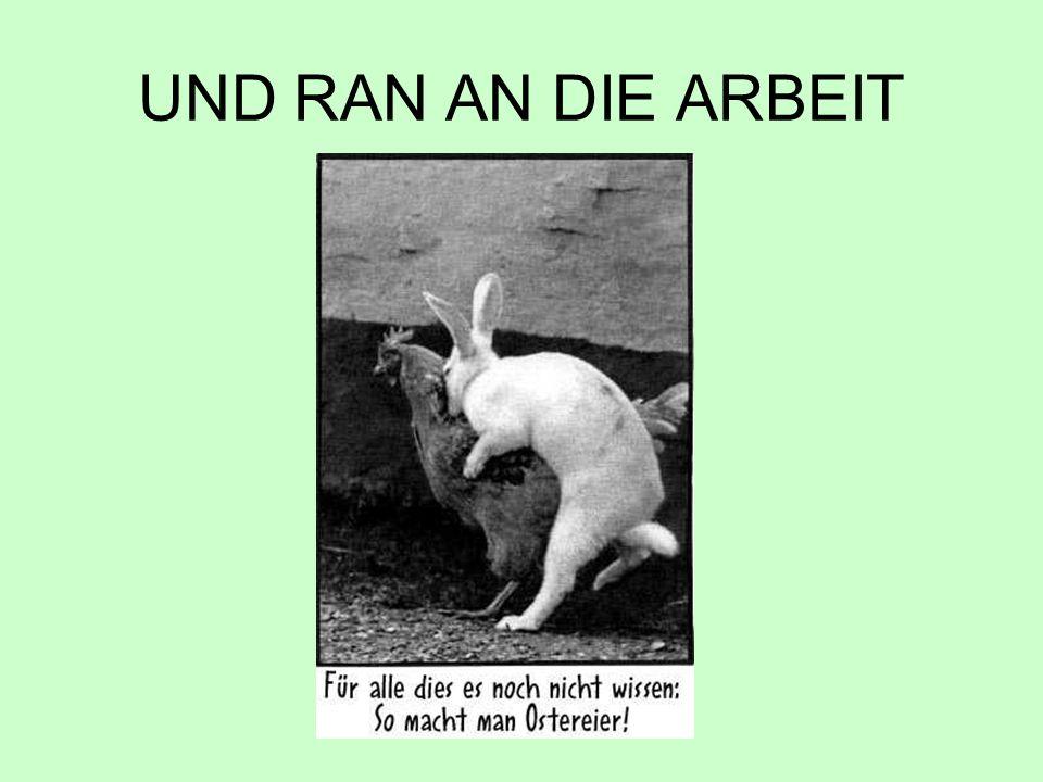 UND RAN AN DIE ARBEIT