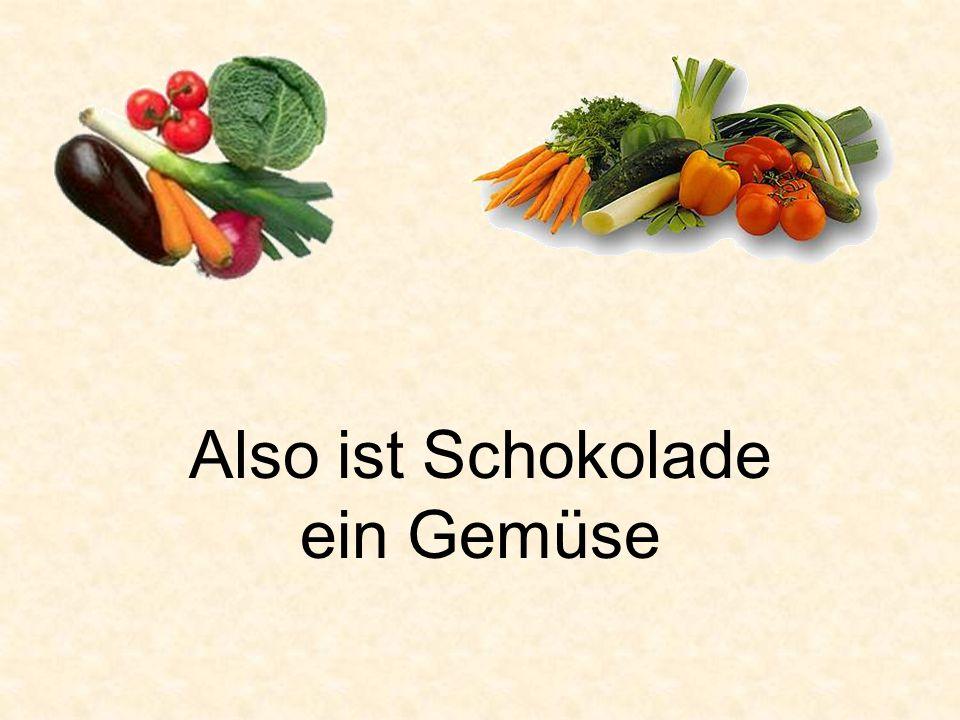 Also ist Schokolade ein Gemüse