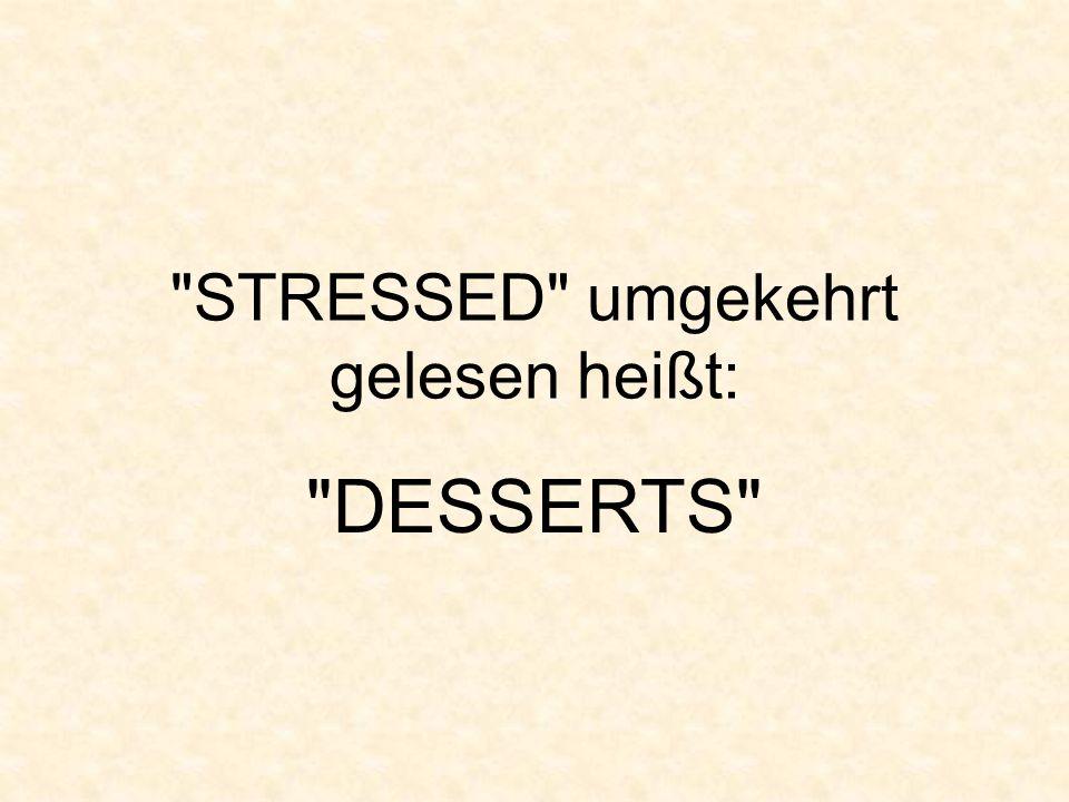 STRESSED umgekehrt gelesen heißt: DESSERTS